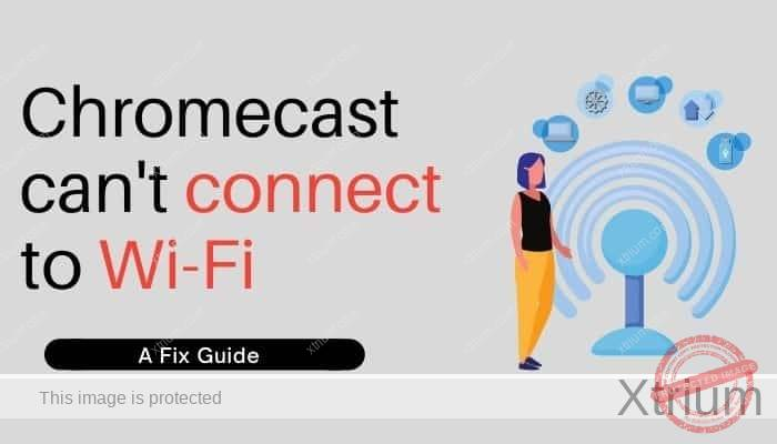 chromecast can't connect to wifi