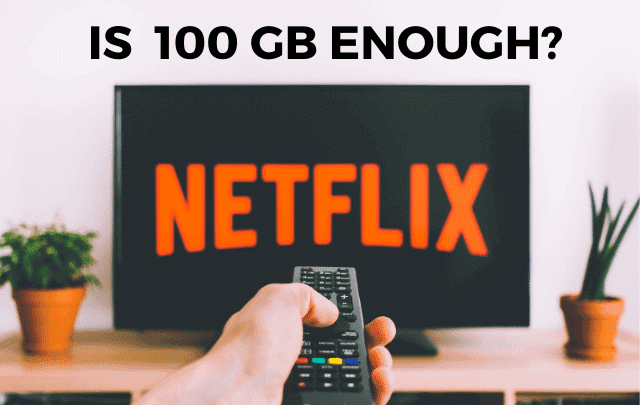 is 100 gb enough for netflix