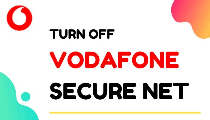 turn off vodafone secure net