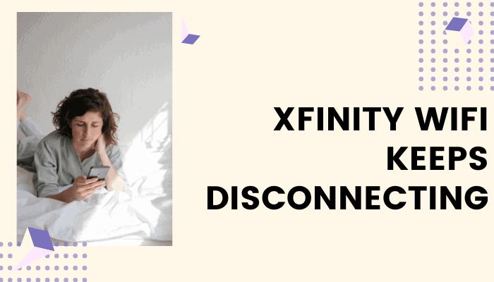 xfinity wifi keeps disconnecting